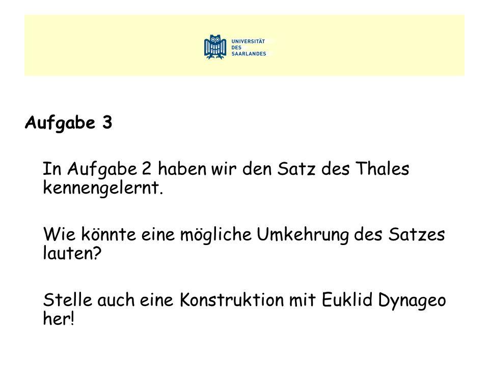 Aufgabe 3 In Aufgabe 2 haben wir den Satz des Thales kennengelernt. Wie könnte eine mögliche Umkehrung des Satzes lauten? Stelle auch eine Konstruktio