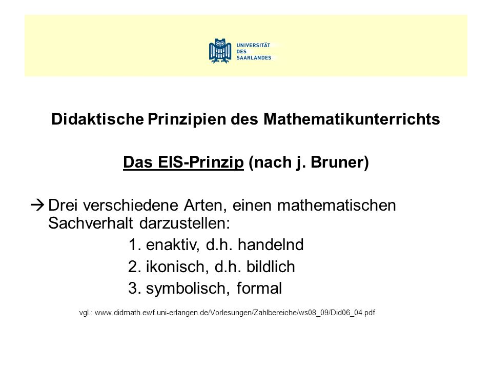 Didaktische Prinzipien des Mathematikunterrichts Das EIS-Prinzip (nach j. Bruner)  Drei verschiedene Arten, einen mathematischen Sachverhalt darzuste
