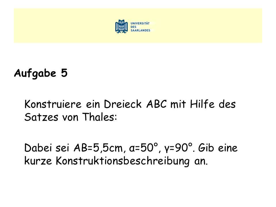 Aufgabe 5 Konstruiere ein Dreieck ABC mit Hilfe des Satzes von Thales: Dabei sei AB=5,5cm, α=50°, γ=90°.