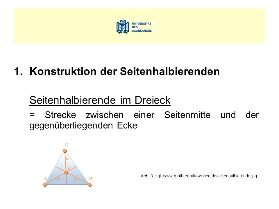 1.Konstruktion der Seitenhalbierenden Seitenhalbierende im Dreieck = Strecke zwischen einer Seitenmitte und der gegenüberliegenden Ecke Abb. 3: vgl. w