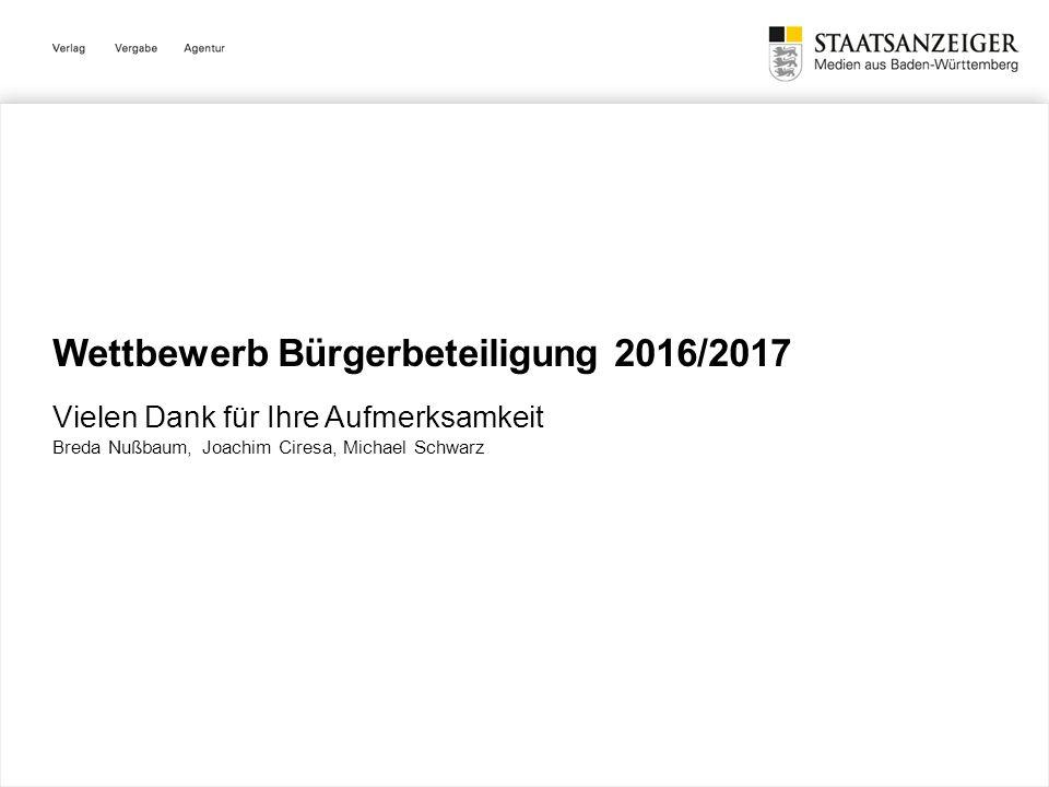 Wettbewerb Bürgerbeteiligung 2016/2017 Vielen Dank für Ihre Aufmerksamkeit Breda Nußbaum, Joachim Ciresa, Michael Schwarz