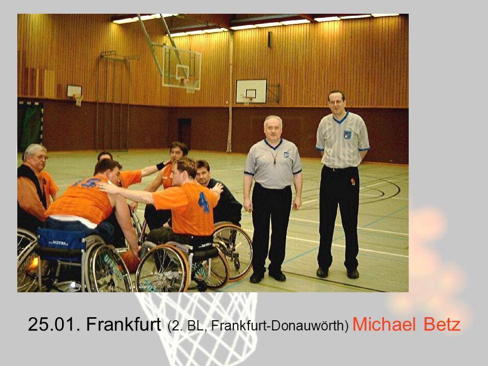 25.01. Frankfurt (2. BL, Frankfurt-Donauwörth) Michael Betz