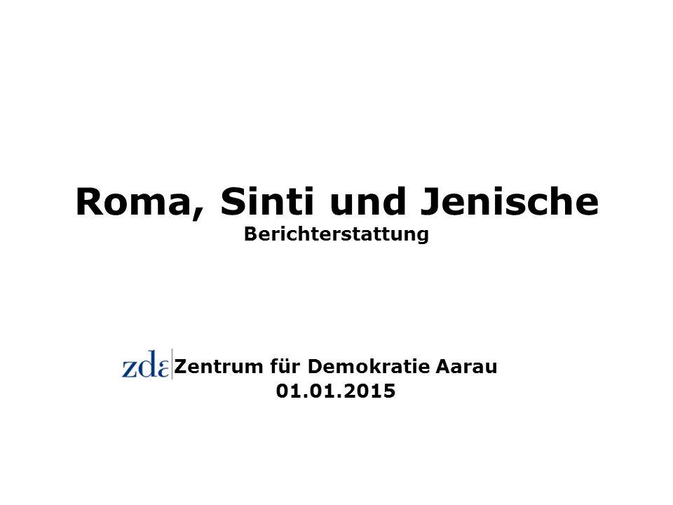 Roma, Sinti und Jenische Berichterstattung Zentrum für Demokratie Aarau 01.01.2015