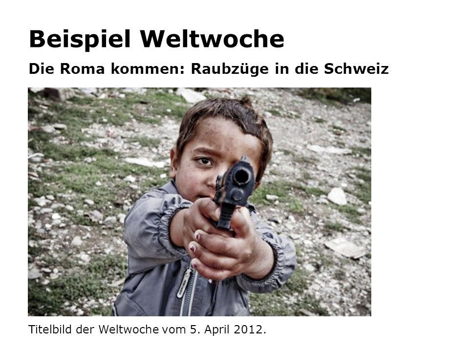 Beispiel Weltwoche Die Roma kommen: Raubzüge in die Schweiz Titelbild der Weltwoche vom 5.