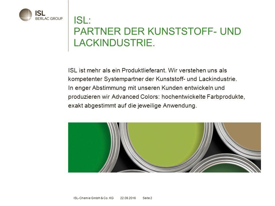 ISL-Chemie GmbH & Co. KG 22.09.2016 Seite 2 ISL: PARTNER DER KUNSTSTOFF- UND LACKINDUSTRIE.