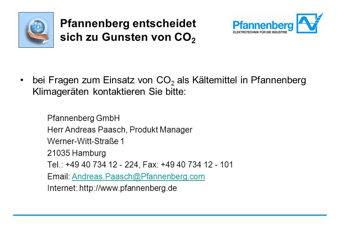 Pfannenberg entscheidet sich zu Gunsten von CO 2 bei Fragen zum Einsatz von CO 2 als Kältemittel in Pfannenberg Klimageräten kontaktieren Sie bitte: Pfannenberg GmbH Herr Andreas Paasch, Produkt Manager Werner-Witt-Straße 1 21035 Hamburg Tel.: +49 40 734 12 - 224, Fax: +49 40 734 12 - 101 Email: Andreas.Paasch@Pfannenberg.comAndreas.Paasch@Pfannenberg.com Internet: http://www.pfannenberg.de