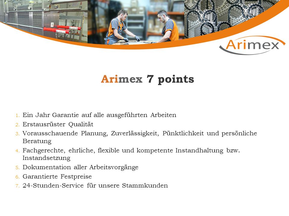 Arimex 7 points 1. Ein Jahr Garantie auf alle ausgeführten Arbeiten 2. Erstausrüster Qualität 3. Vorausschauende Planung, Zuverlässigkeit, Pünktlichke
