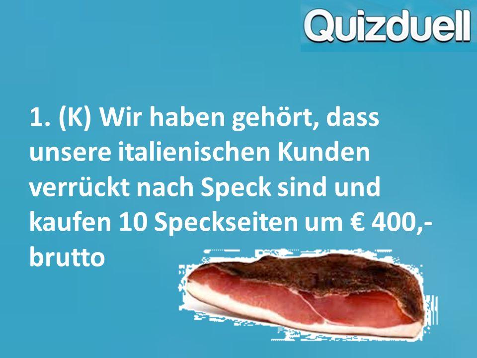 2. (K) Um in Weihnachtsstimmung zu kommen kauft ein Kunde einen Glühwein um € 3,25 netto