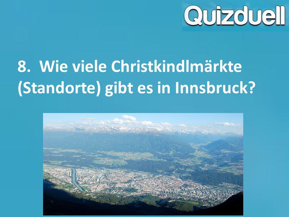 8. Wie viele Christkindlmärkte (Standorte) gibt es in Innsbruck?