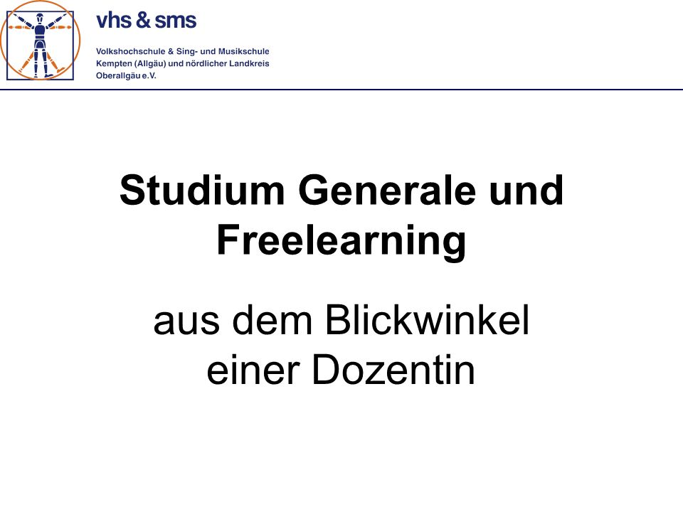 Studium Generale und Freelearning aus dem Blickwinkel einer Dozentin