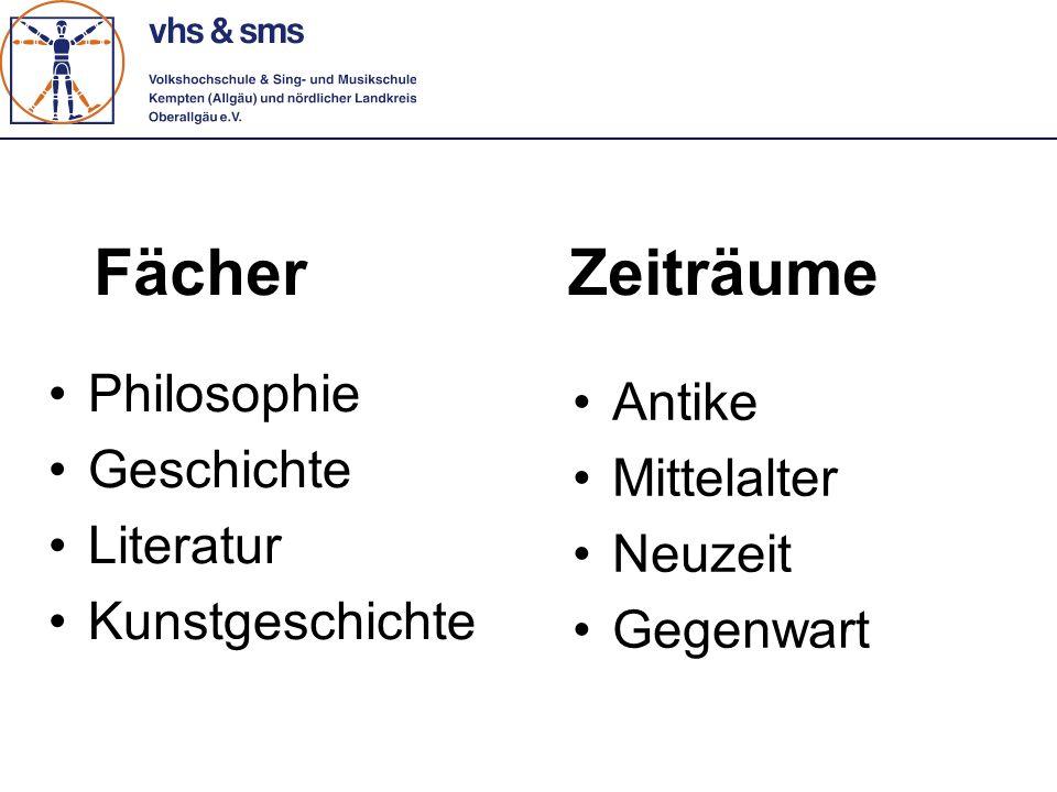 FächerZeiträume Philosophie Geschichte Literatur Kunstgeschichte Antike Mittelalter Neuzeit Gegenwart