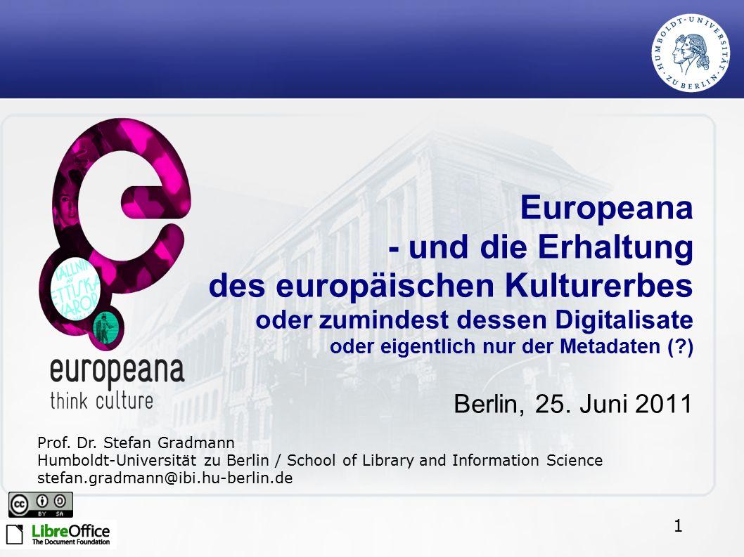 1 Europeana - und die Erhaltung des europäischen Kulturerbes oder zumindest dessen Digitalisate oder eigentlich nur der Metadaten (?) Berlin, 25. Juni