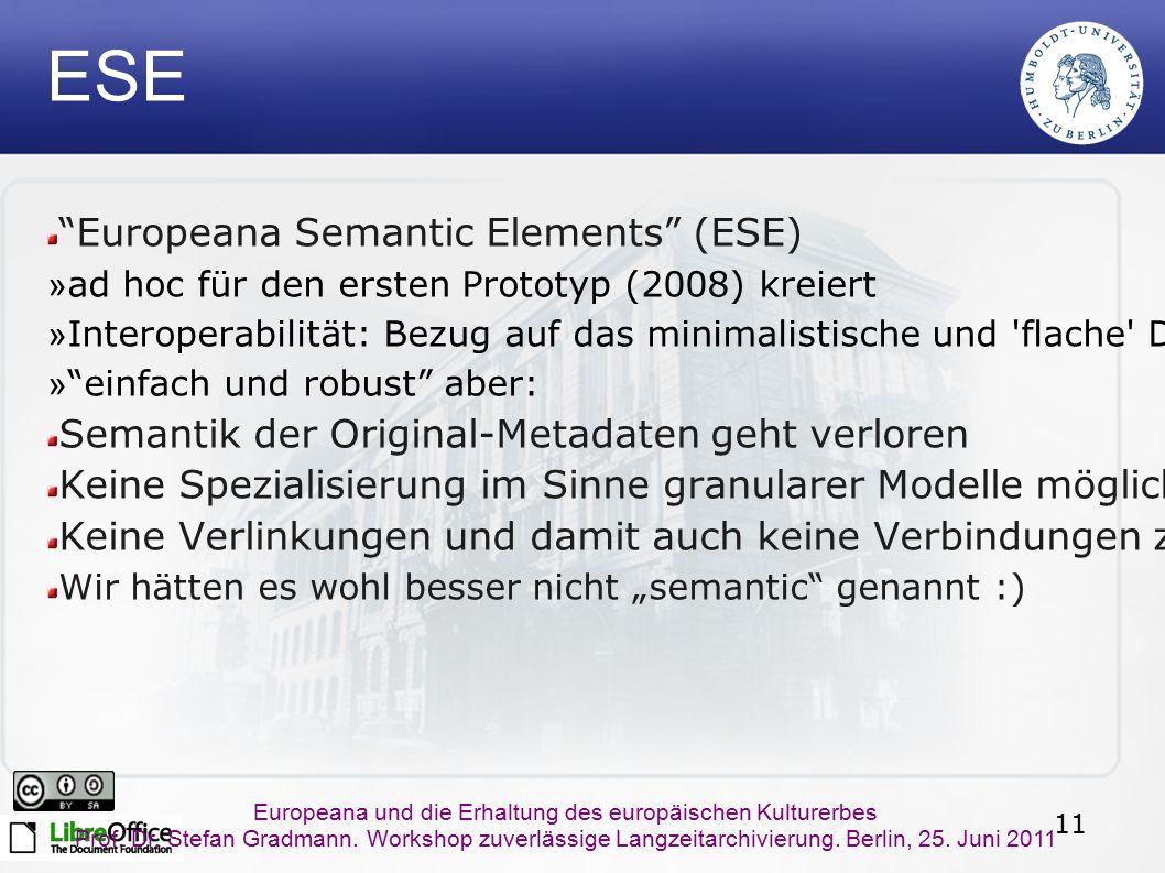11 Europeana und die Erhaltung des europäischen Kulturerbes Prof. Dr. Stefan Gradmann. Workshop zuverlässige Langzeitarchivierung. Berlin, 25. Juni 20
