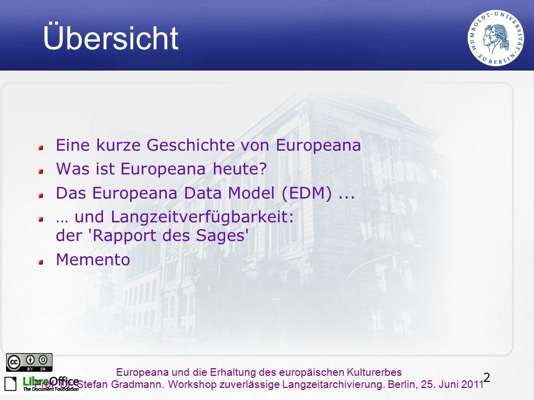 2 Europeana und die Erhaltung des europäischen Kulturerbes Prof. Dr. Stefan Gradmann. Workshop zuverlässige Langzeitarchivierung. Berlin, 25. Juni 201
