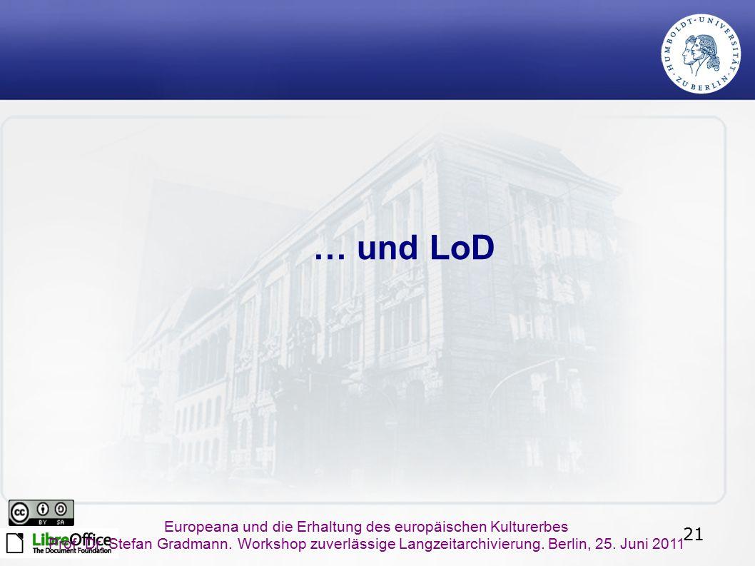 21 Europeana und die Erhaltung des europäischen Kulturerbes Prof. Dr. Stefan Gradmann. Workshop zuverlässige Langzeitarchivierung. Berlin, 25. Juni 20