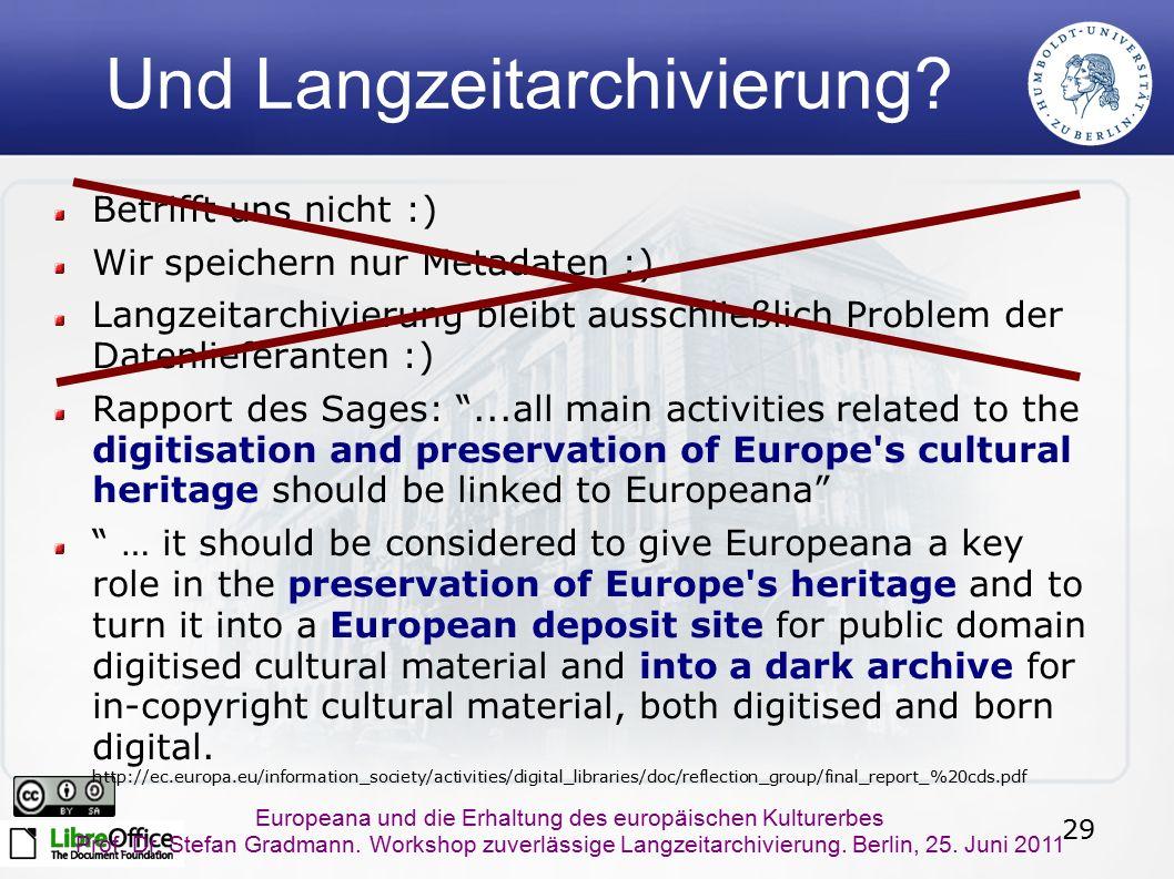 29 Europeana und die Erhaltung des europäischen Kulturerbes Prof. Dr. Stefan Gradmann. Workshop zuverlässige Langzeitarchivierung. Berlin, 25. Juni 20