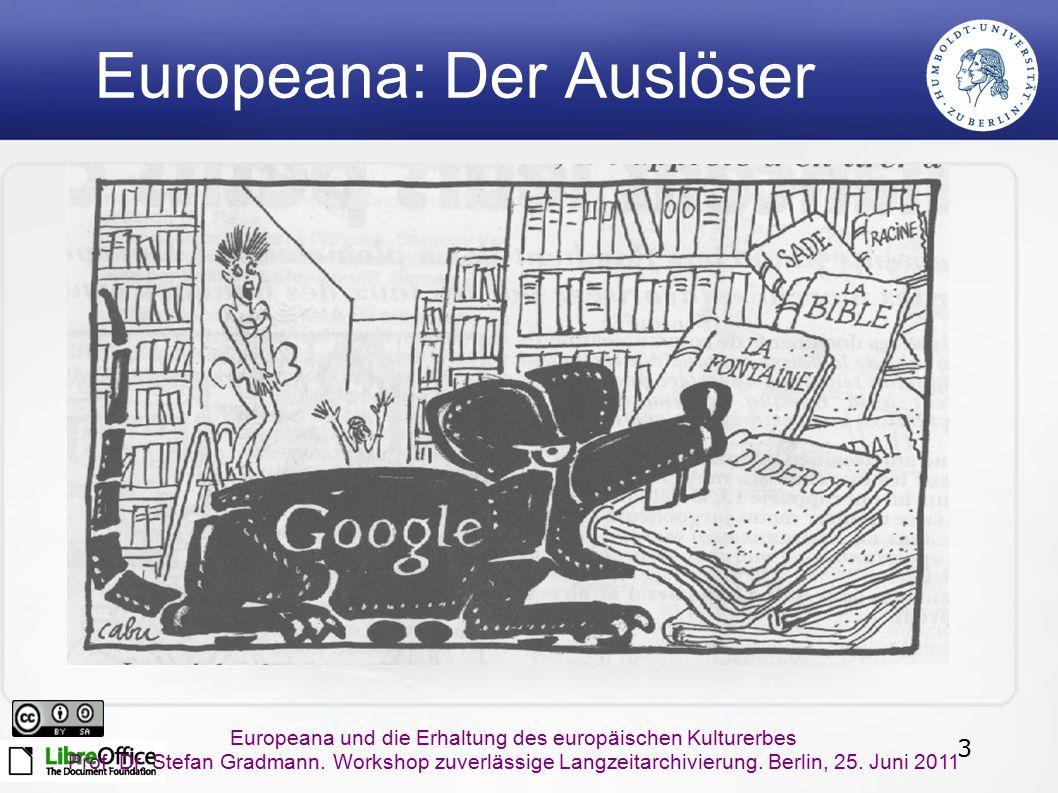 3 Europeana und die Erhaltung des europäischen Kulturerbes Prof. Dr. Stefan Gradmann. Workshop zuverlässige Langzeitarchivierung. Berlin, 25. Juni 201