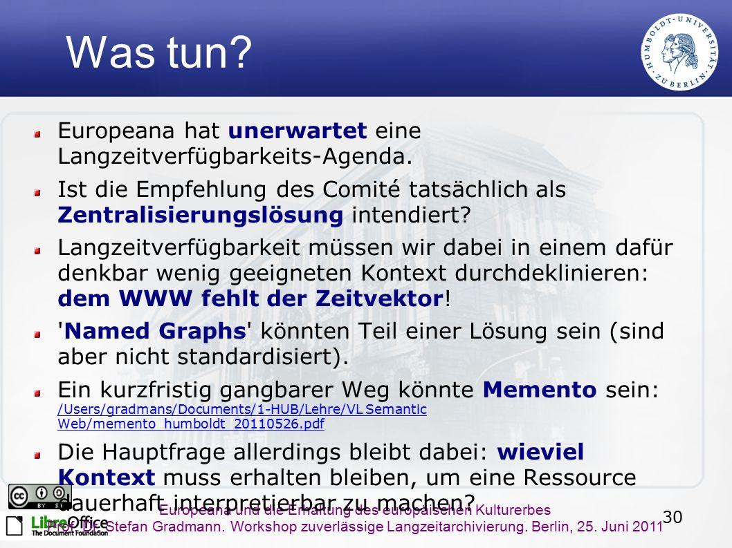 30 Europeana und die Erhaltung des europäischen Kulturerbes Prof. Dr. Stefan Gradmann. Workshop zuverlässige Langzeitarchivierung. Berlin, 25. Juni 20