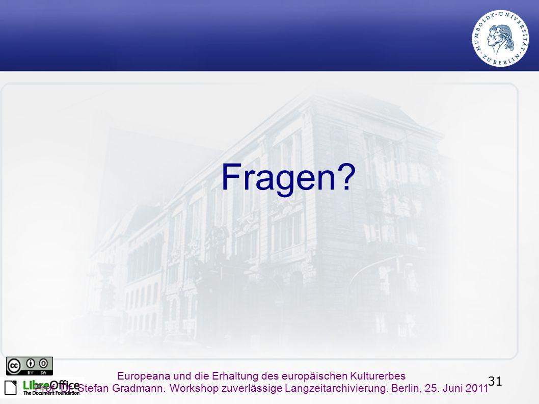 31 Europeana und die Erhaltung des europäischen Kulturerbes Prof. Dr. Stefan Gradmann. Workshop zuverlässige Langzeitarchivierung. Berlin, 25. Juni 20