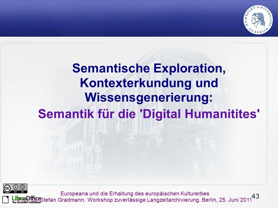 43 Europeana und die Erhaltung des europäischen Kulturerbes Prof. Dr. Stefan Gradmann. Workshop zuverlässige Langzeitarchivierung. Berlin, 25. Juni 20