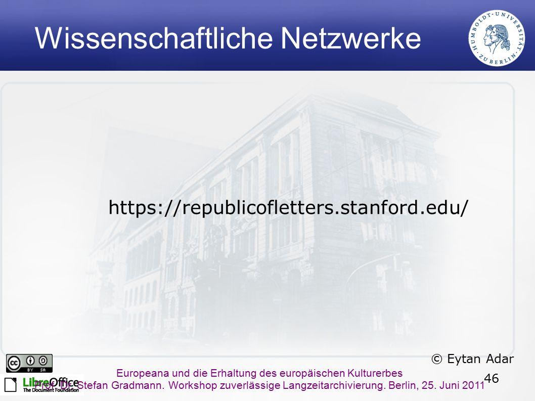 46 Europeana und die Erhaltung des europäischen Kulturerbes Prof. Dr. Stefan Gradmann. Workshop zuverlässige Langzeitarchivierung. Berlin, 25. Juni 20