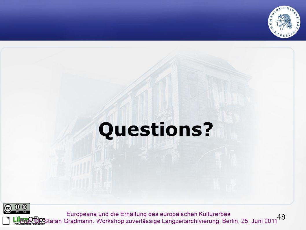 48 Europeana und die Erhaltung des europäischen Kulturerbes Prof. Dr. Stefan Gradmann. Workshop zuverlässige Langzeitarchivierung. Berlin, 25. Juni 20