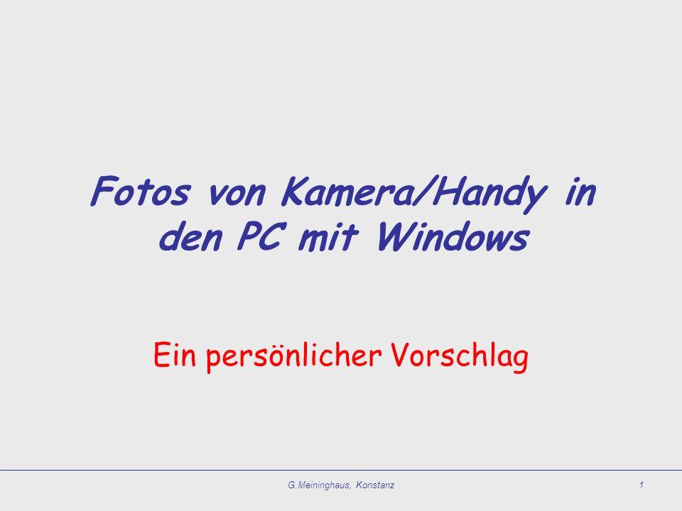 G.Meininghaus, Konstanz1 Fotos von Kamera/Handy in den PC mit Windows Ein persönlicher Vorschlag
