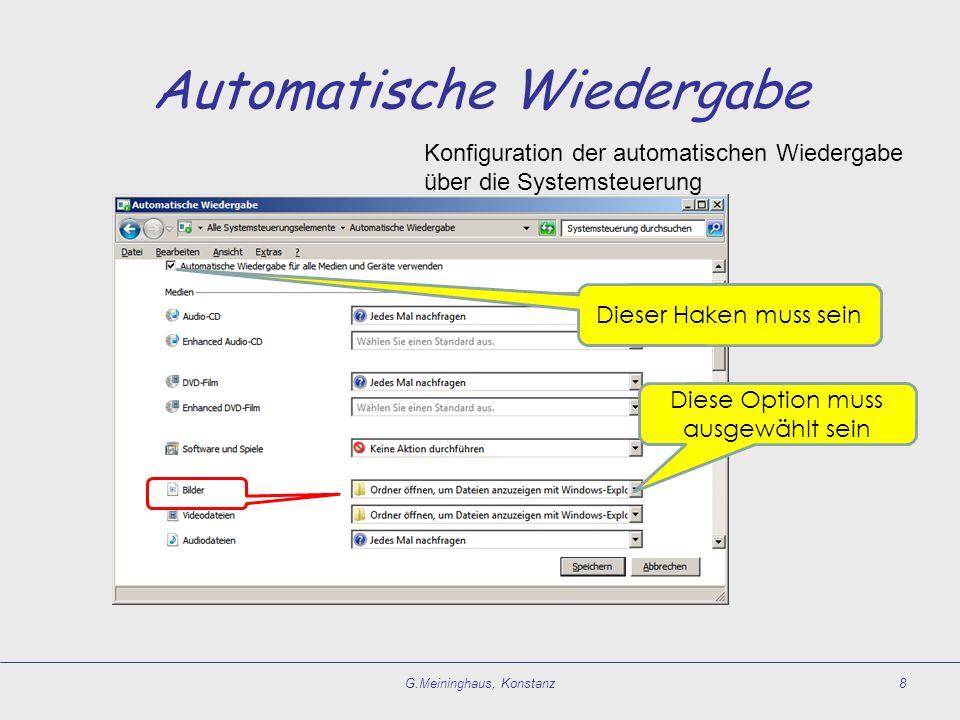 Automatische Wiedergabe G.Meininghaus, Konstanz8 Dieser Haken muss sein Diese Option muss ausgewählt sein Konfiguration der automatischen Wiedergabe über die Systemsteuerung