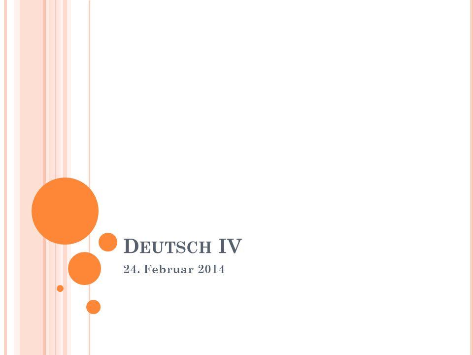 D EUTSCH IV 24. Februar 2014