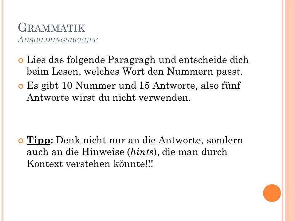 G RAMMATIK A USBILDUNGSBERUFE Lies das folgende Paragragh und entscheide dich beim Lesen, welches Wort den Nummern passt.