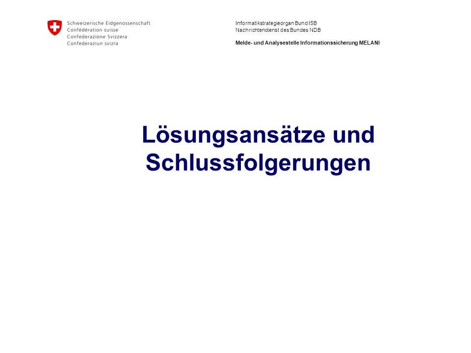 Informatikstrategieorgan Bund ISB Nachrichtendienst des Bundes NDB Melde- und Analysestelle Informationssicherung MELANI Lösungsansätze und Schlussfol