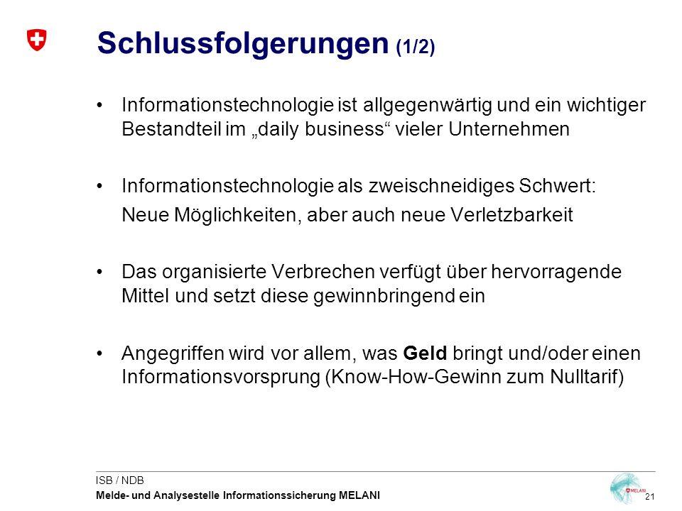 21 ISB / NDB Melde- und Analysestelle Informationssicherung MELANI Schlussfolgerungen (1/2) Informationstechnologie ist allgegenwärtig und ein wichtig