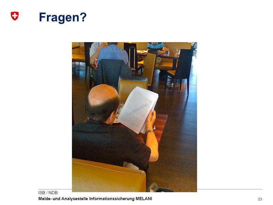 23 ISB / NDB Melde- und Analysestelle Informationssicherung MELANI Fragen?