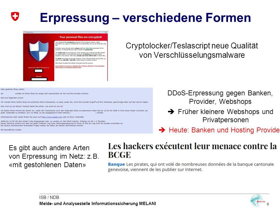 9 ISB / NDB Melde- und Analysestelle Informationssicherung MELANI Verschlüsselungstrojaner «Locky» (2/2) USA: IT für eine Woche lahm gelegt Deutschland: 5'000 Infektionen pro Stunde Schweiz: Einzelfälle bekannt