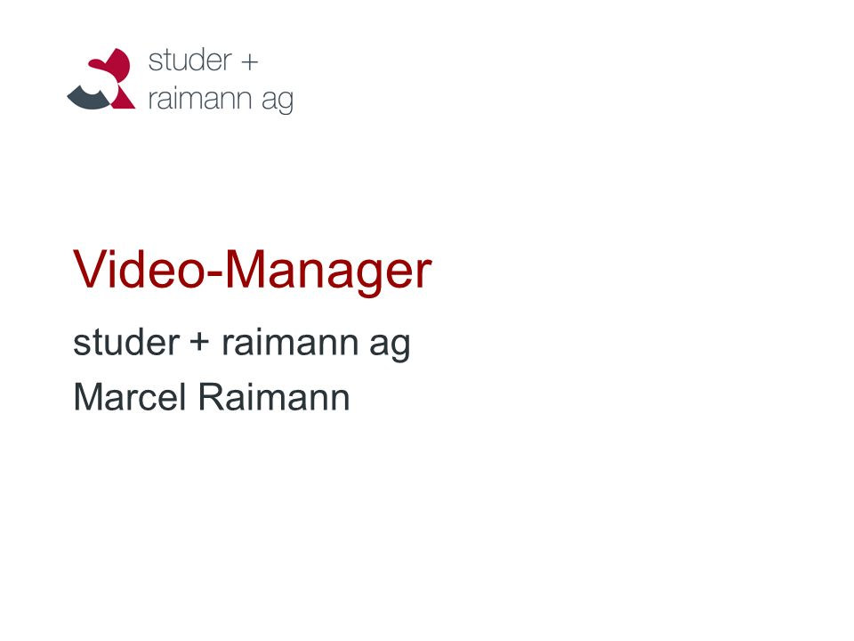 Video-Manager studer + raimann ag Marcel Raimann