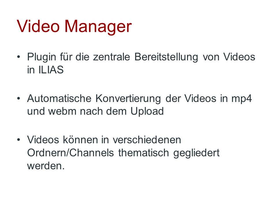 Video Manager Plugin für die zentrale Bereitstellung von Videos in ILIAS Automatische Konvertierung der Videos in mp4 und webm nach dem Upload Videos