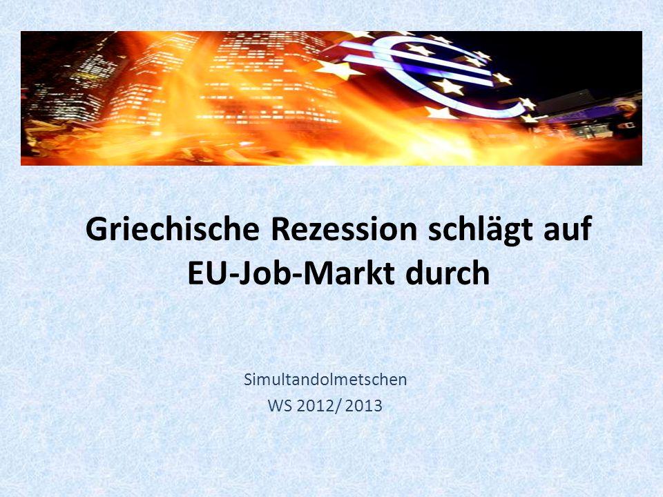 Griechische Rezession schlägt auf EU-Job-Markt durch Simultandolmetschen WS 2012/ 2013