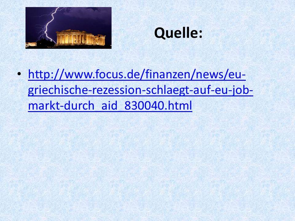 Quelle: http://www.focus.de/finanzen/news/eu- griechische-rezession-schlaegt-auf-eu-job- markt-durch_aid_830040.html http://www.focus.de/finanzen/news/eu- griechische-rezession-schlaegt-auf-eu-job- markt-durch_aid_830040.html