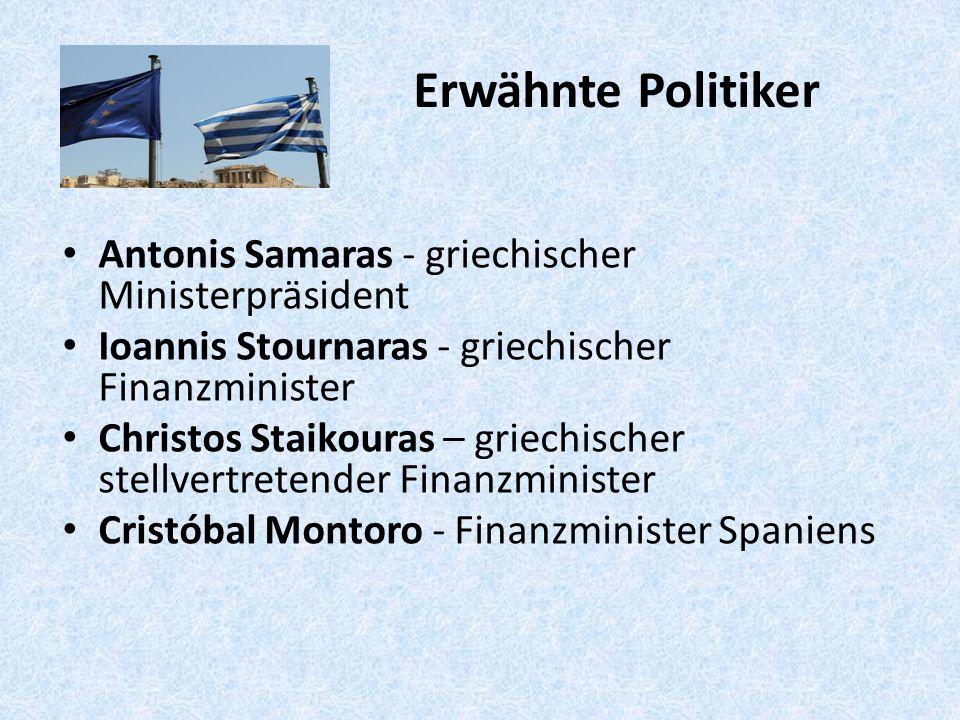 Erwähnte Politiker Antonis Samaras - griechischer Ministerpräsident Ioannis Stournaras - griechischer Finanzminister Christos Staikouras – griechischer stellvertretender Finanzminister Cristóbal Montoro - Finanzminister Spaniens
