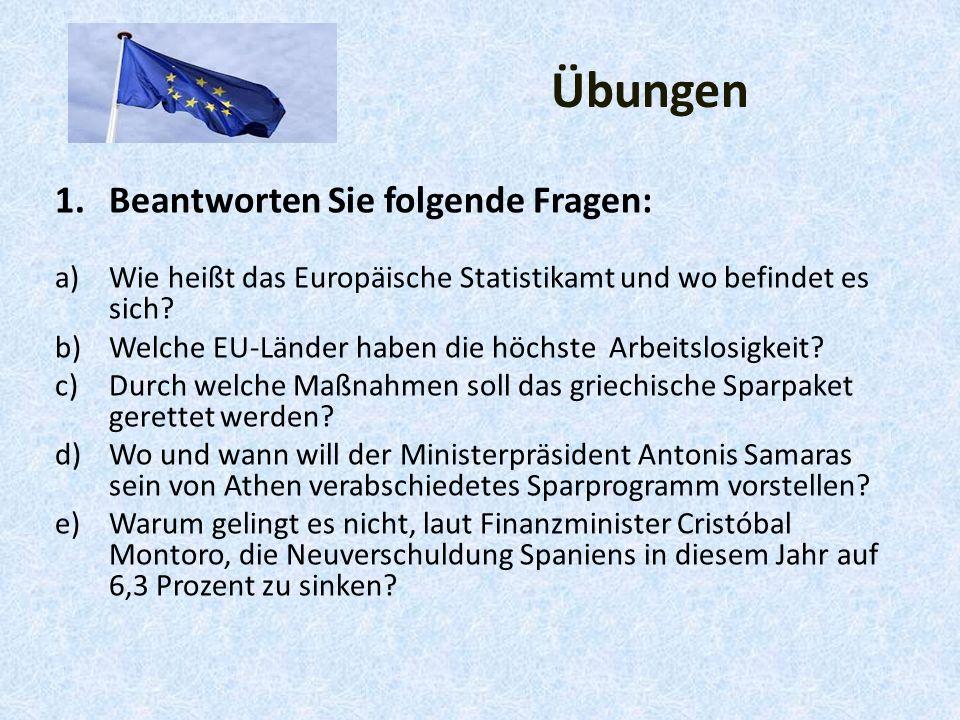 Übungen 1.Beantworten Sie folgende Fragen: a)Wie heißt das Europäische Statistikamt und wo befindet es sich.