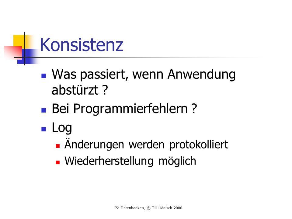 IS: Datenbanken, © Till Hänisch 2000 Konsistenz Was passiert, wenn Anwendung abstürzt .