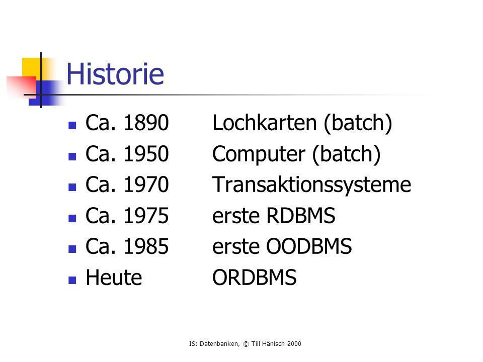 IS: Datenbanken, © Till Hänisch 2000 Historie Ca. 1890Lochkarten (batch) Ca.