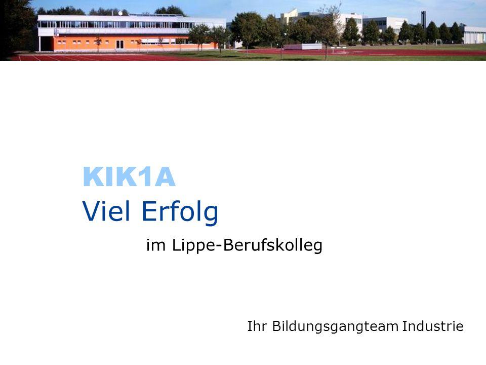 im Lippe-Berufskolleg Viel Erfolg KIK1A Ihr Bildungsgangteam Industrie