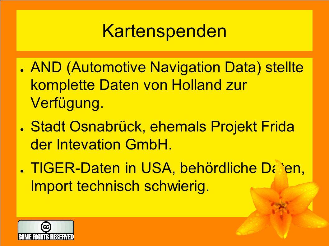 Kartenspenden ● AND (Automotive Navigation Data) stellte komplette Daten von Holland zur Verfügung. ● Stadt Osnabrück, ehemals Projekt Frida der Intev