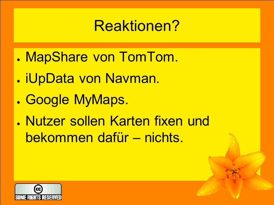 Reaktionen? ● MapShare von TomTom. ● iUpData von Navman. ● Google MyMaps. ● Nutzer sollen Karten fixen und bekommen dafür – nichts.