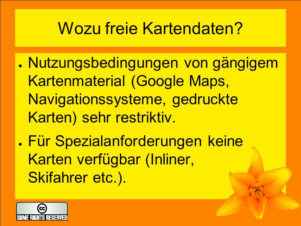 Wozu freie Kartendaten? ● Nutzungsbedingungen von gängigem Kartenmaterial (Google Maps, Navigationssysteme, gedruckte Karten) sehr restriktiv. ● Für S