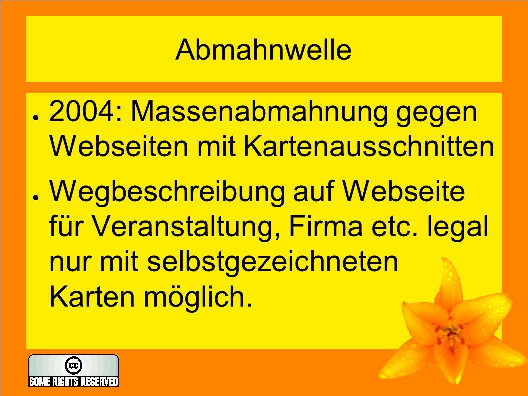 Abmahnwelle ● 2004: Massenabmahnung gegen Webseiten mit Kartenausschnitten ● Wegbeschreibung auf Webseite für Veranstaltung, Firma etc. legal nur mit