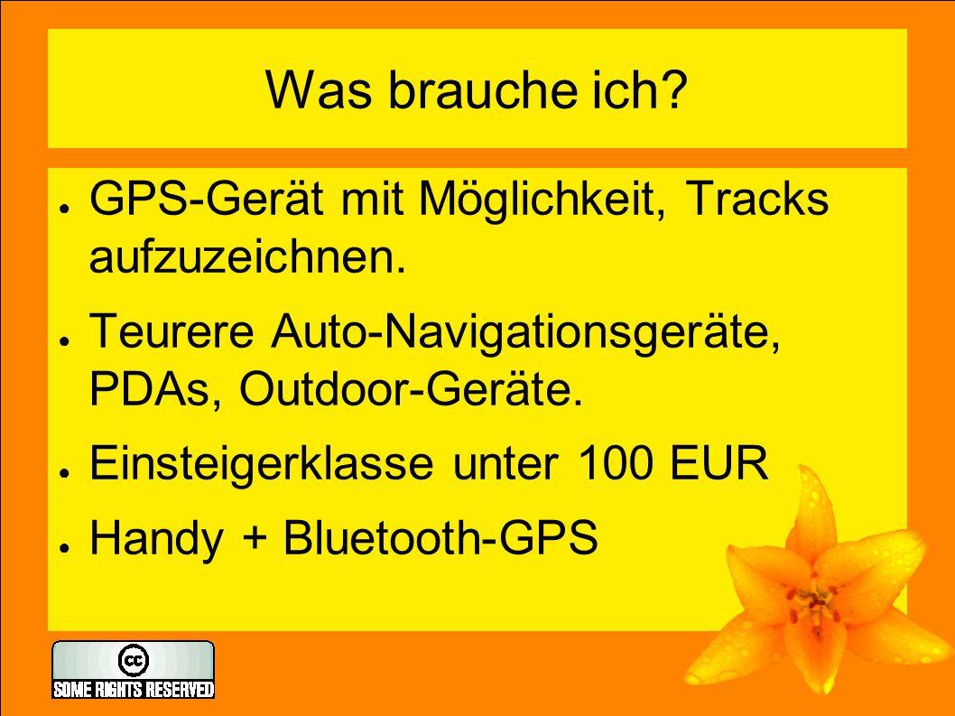 Was brauche ich? ● GPS-Gerät mit Möglichkeit, Tracks aufzuzeichnen. ● Teurere Auto-Navigationsgeräte, PDAs, Outdoor-Geräte. ● Einsteigerklasse unter 1