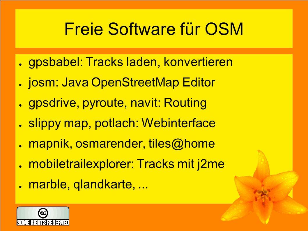 Freie Software für OSM ● gpsbabel: Tracks laden, konvertieren ● josm: Java OpenStreetMap Editor ● gpsdrive, pyroute, navit: Routing ● slippy map, potl