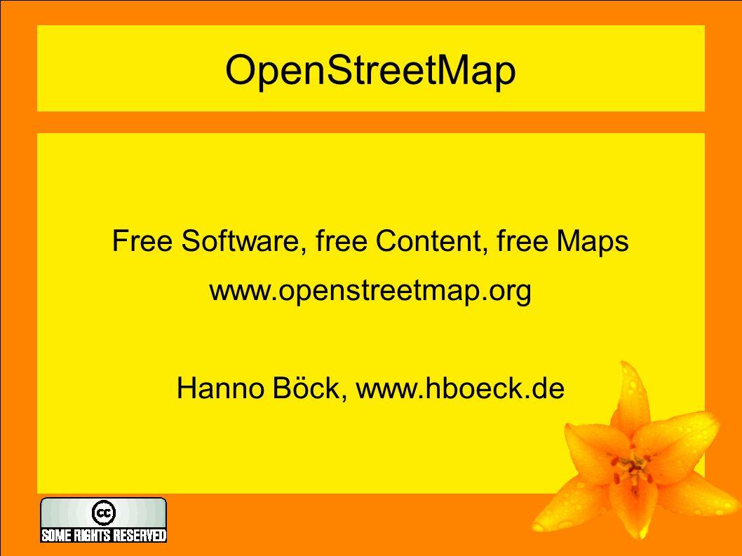 OpenStreetMap Free Software, free Content, free Maps www.openstreetmap.org Hanno Böck, www.hboeck.de